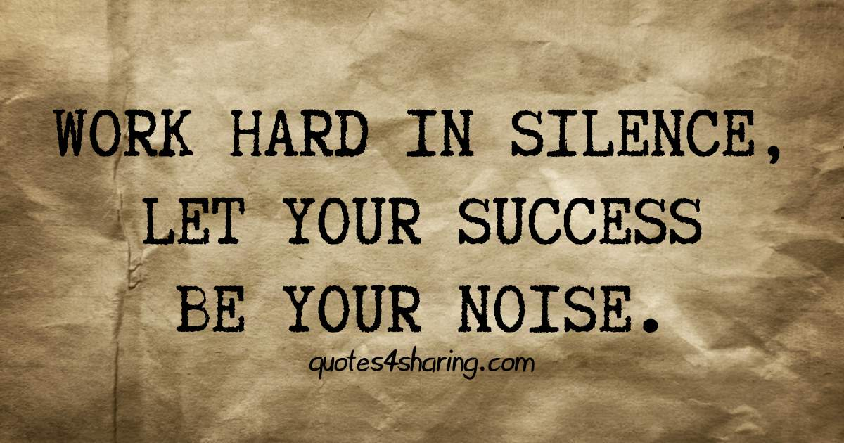 Work hard in silence let your success be your noise