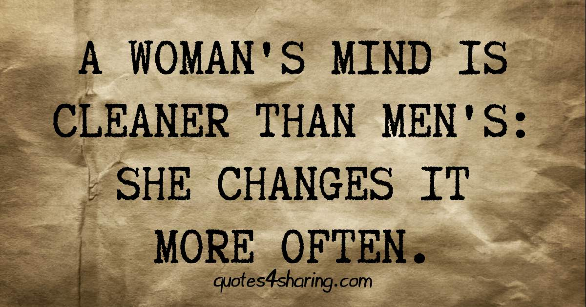 A woman's mind is cleaner than men's: She changes it more often