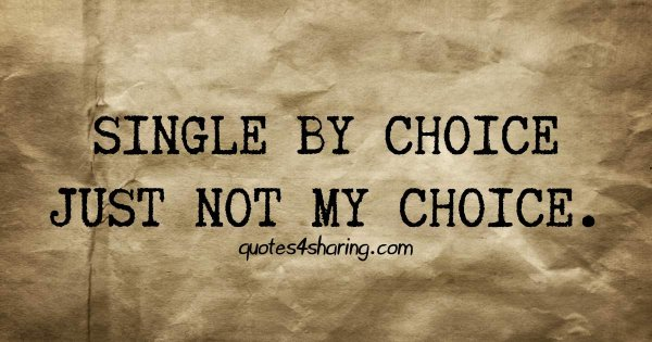 Single by choice, just not my choice