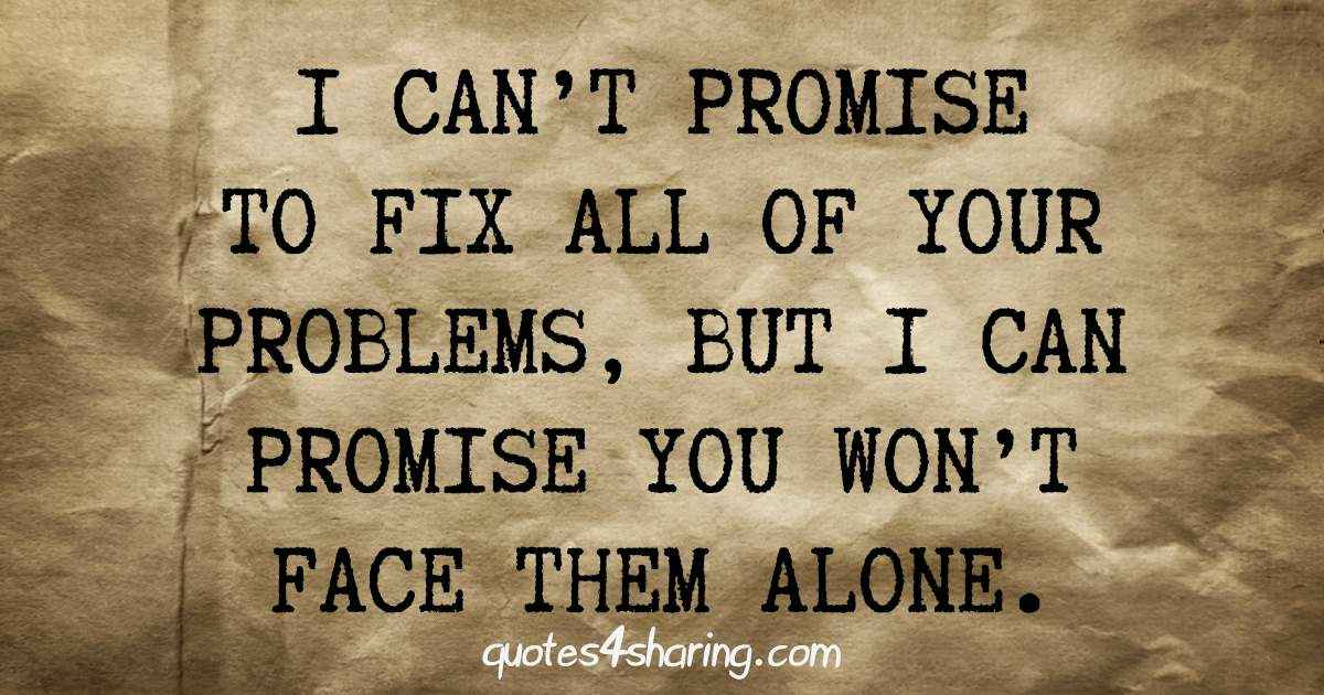 I can't promise to fix all of your problems, but I can promise you won't face them alone