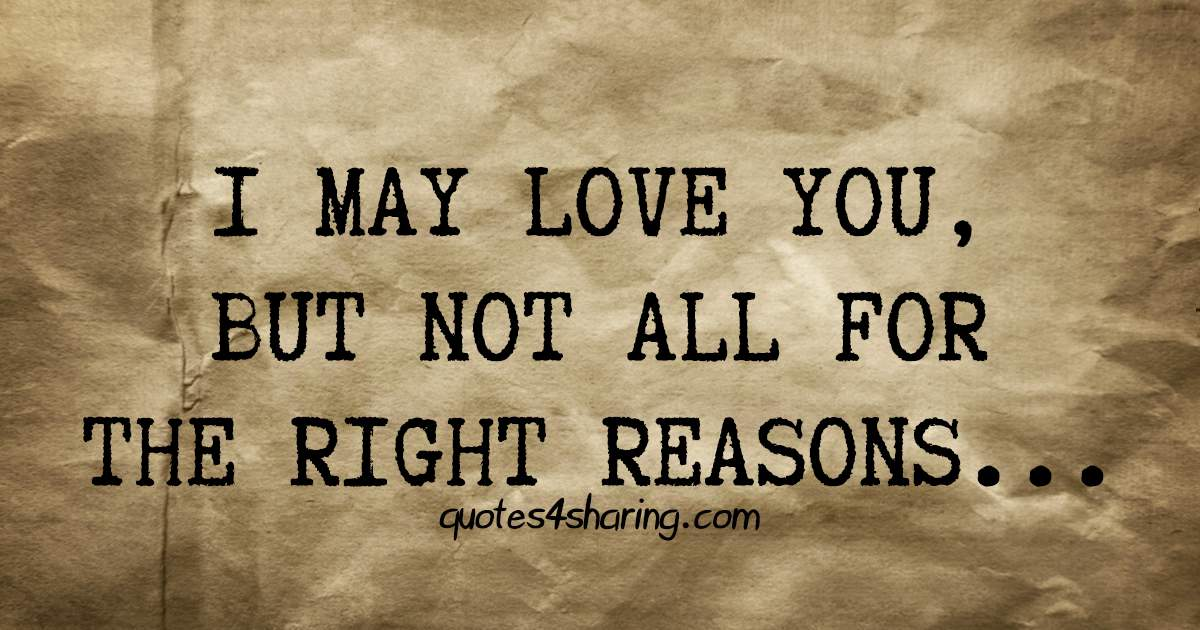 I may love you, but not all for the right reasons