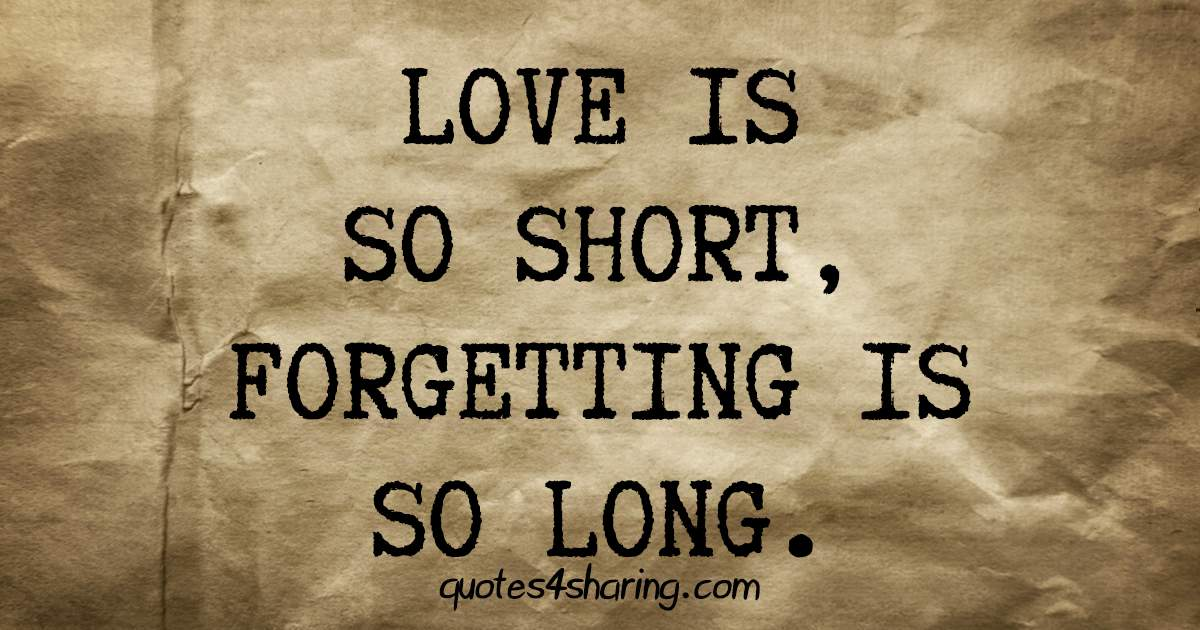 Love is so short, forgetting is so long