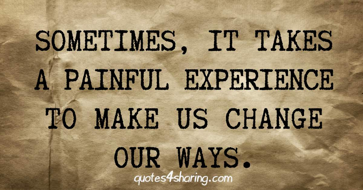 Sometimes, it takes a painful experience to make us change our ways