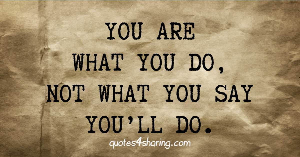 You Are What You Do Not What You Say You 39 Ll Do