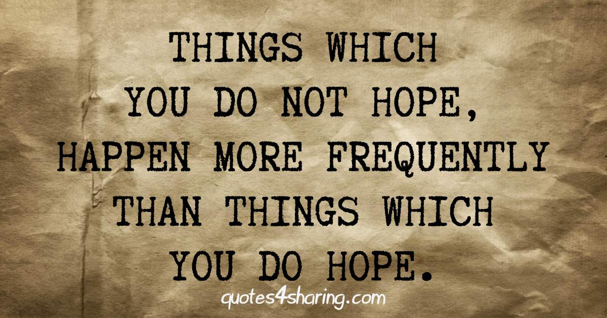 Things which you do not hope happen more frequently than things which you do hope