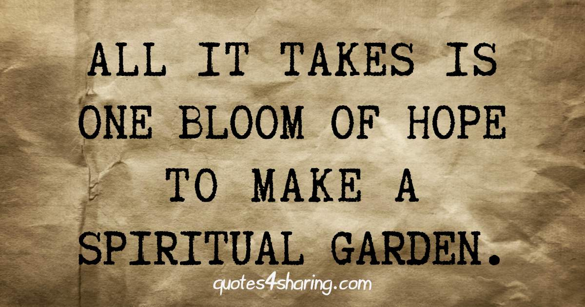 All it takes is one bloom of hope to make a spiritual garden