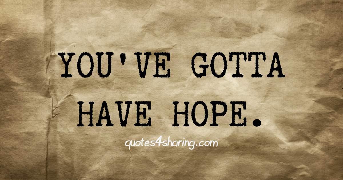 You've gotta have hope