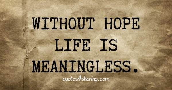 Without hope life is meaningless