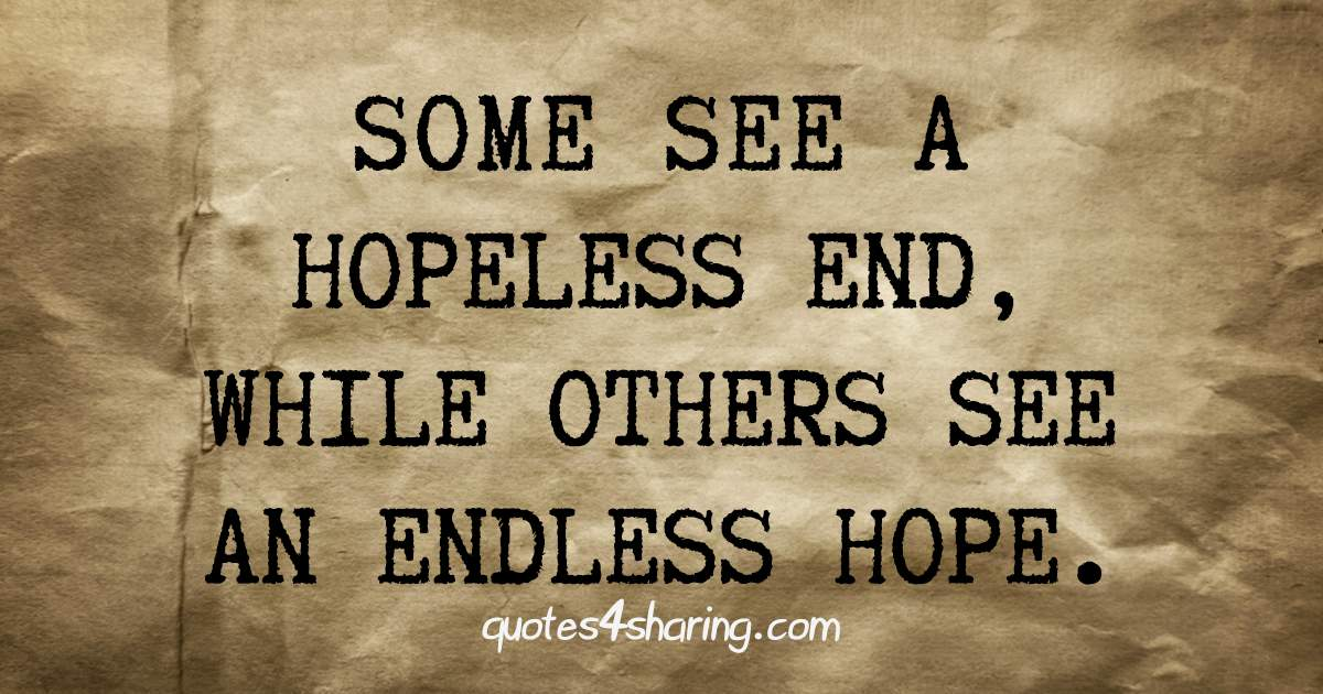 Some see a hopeless end, while others see an endless hope