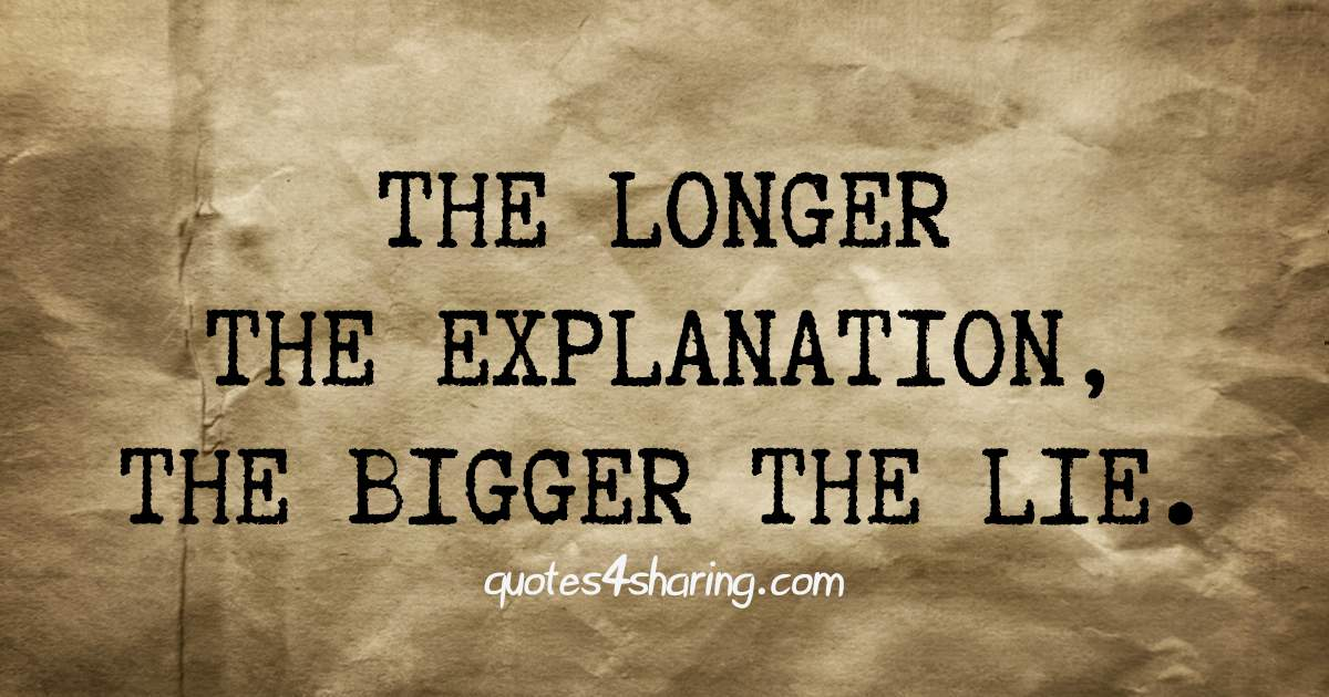 The longer the explanation, the bigger the lie