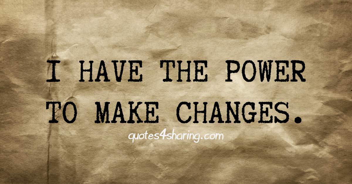 I have the power to make changes