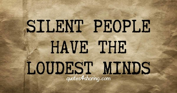 Silent people have the loudest minds