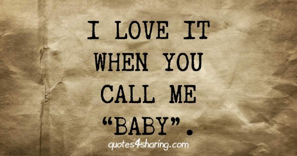 """I love it when you call me """"baby""""."""