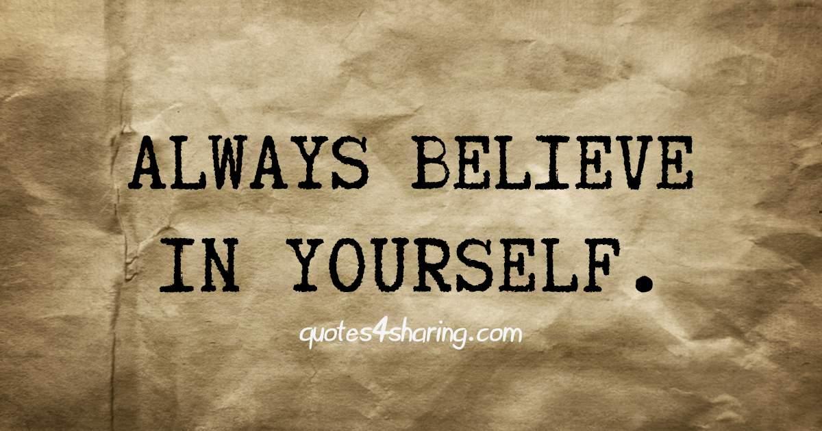 Always believe in yourself.