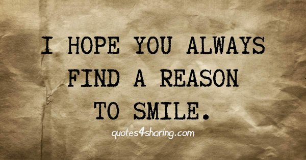 I hope you always find a reason to smile.