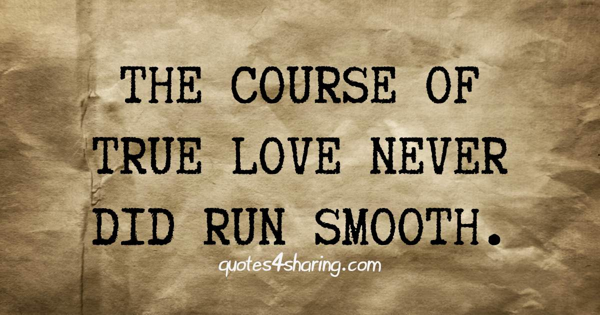 The course of true love, never did run smooth.
