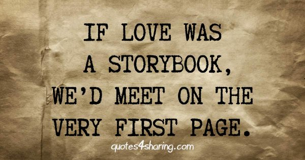 If love was a storybook, we'd meet on the very first page.