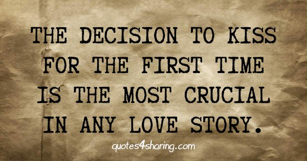 The decision to kiss for the first time is the most crucial in any love story.