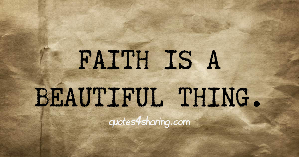 Faith is a beautiful thing.