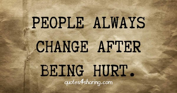 People always change after being hurt.