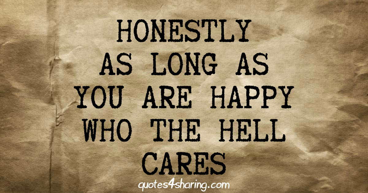 Honestly as long as you are happy who cares