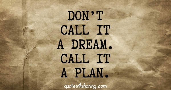 Don't call it a dream. Call it a plan.