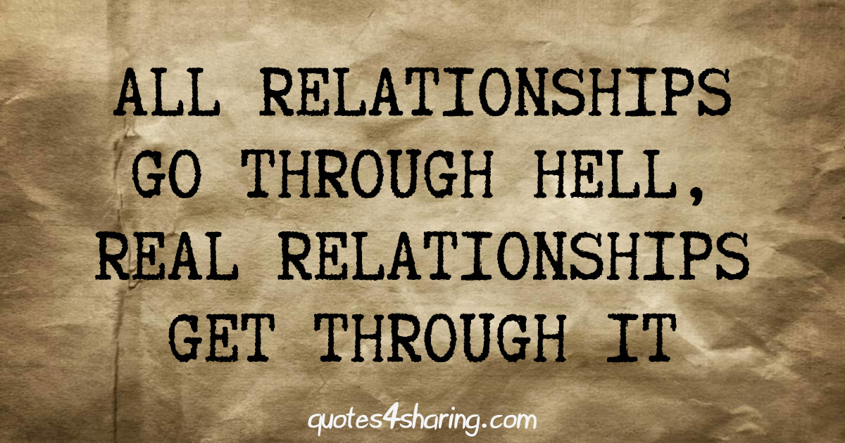 All relationships go through hell, real relationships get through it