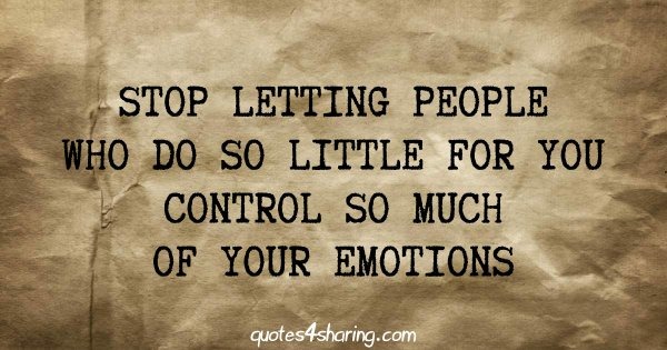 Stop letting people who do so little for you control so much of your emotions