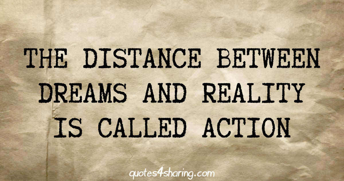 The distance between dreams and reality is called action