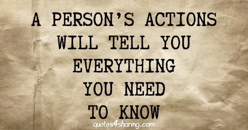 A person's actions will tell you everything you need to know
