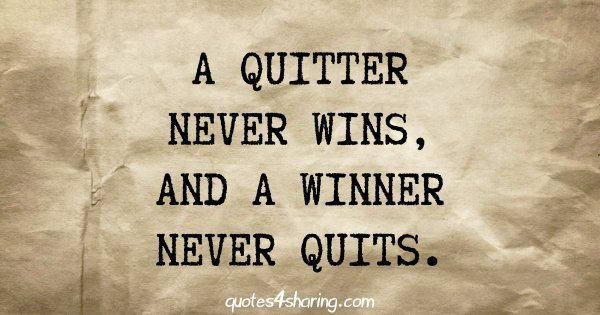 A quitter never wins, and a winner never quits
