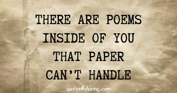 There are poems inside of you that paper can't handle