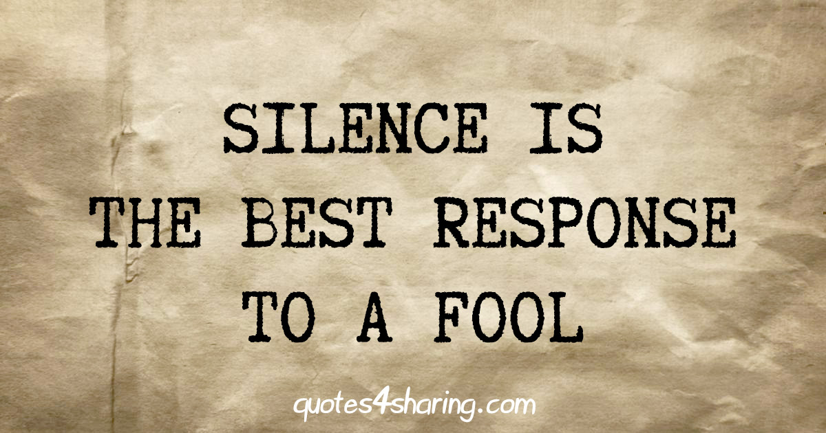 Silence is the best response to a fool