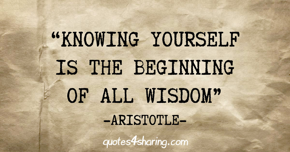 """Knowing yourself is the beginning of all wisdom"" - Aristotle"