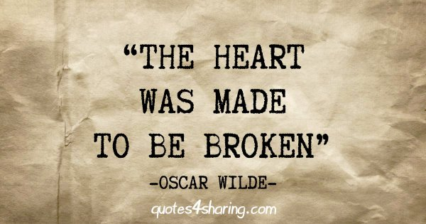 """""""The heart was made to be broken"""" - Oscar Wilde"""