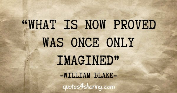"""What is now proved was once only imagined"" - William Blake"