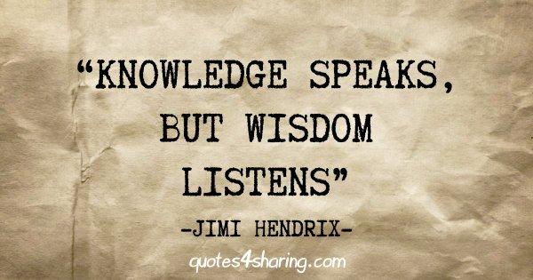 """""""Knowledge speaks, but wisdom listens"""" - Jimi Hendrix"""