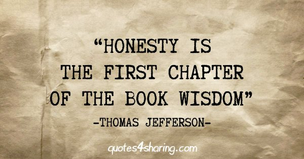 """Honesty is the first chapter of the book wisdom"" - Thomas Jefferson"