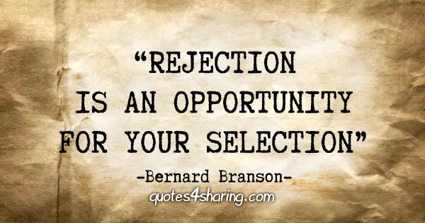 """Rejection is an opportunity for your selection"" - Bernard Branson"