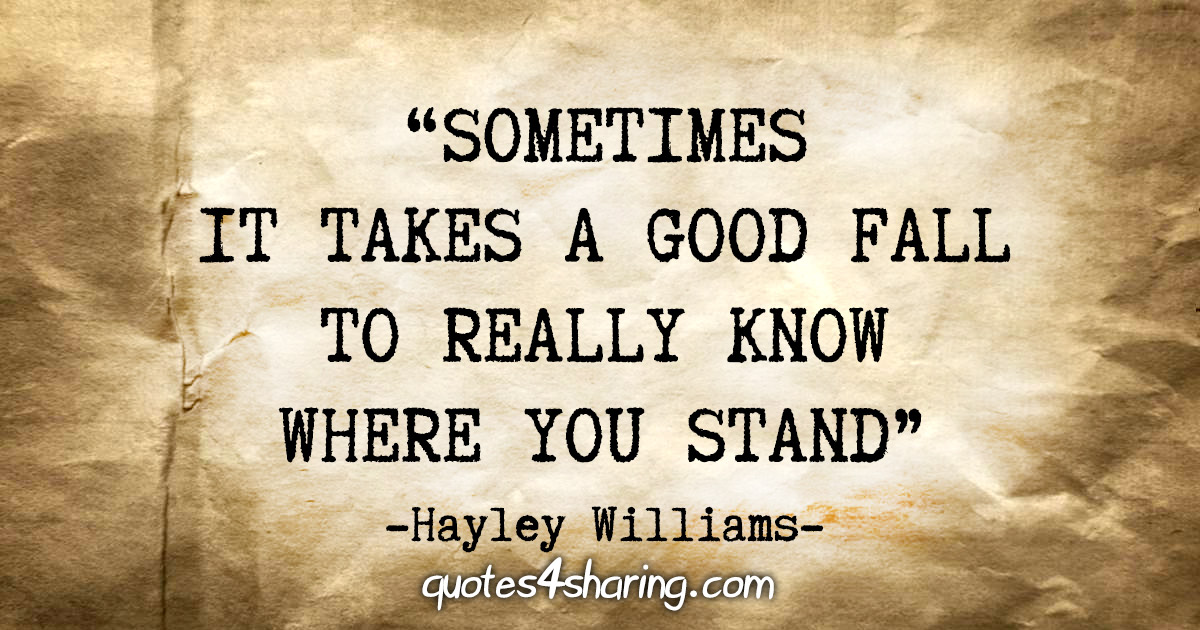 """""""Sometimes it takes a good fall to really know where you stand"""" - Hayley Williams"""