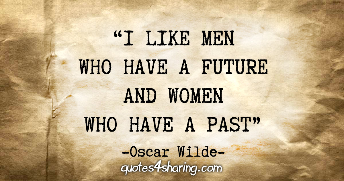 """I like men who have a future and women who have a past"" - Oscar Wilde"