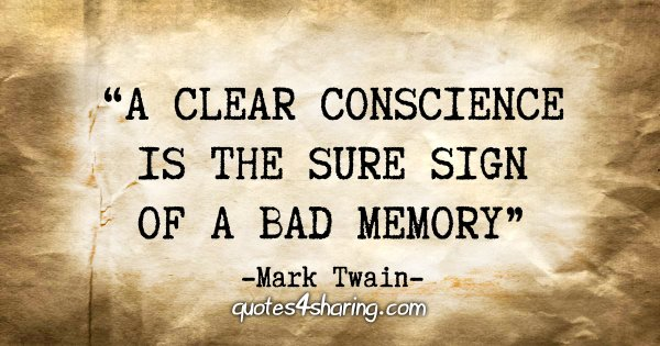 """A clear conscience is the sure sign of a bad memory"" - Mark Twain"