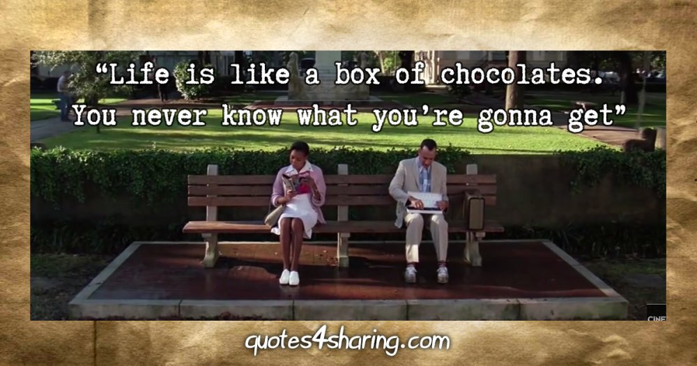 """""""Life is like a box of chocolates. You never know what you're gonna get"""" - Tom Hanks (Forrest Gump, 1994)"""
