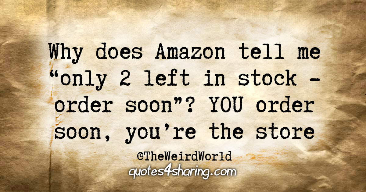 "Why does Amazon tell me ""only 2 left in stock - order soon""? YOU order soon, you're the store"