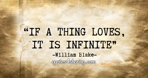"""If a thing loves, it is infinite."" - William Blake"
