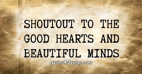 Shoutout to the good hearts and beautiful minds