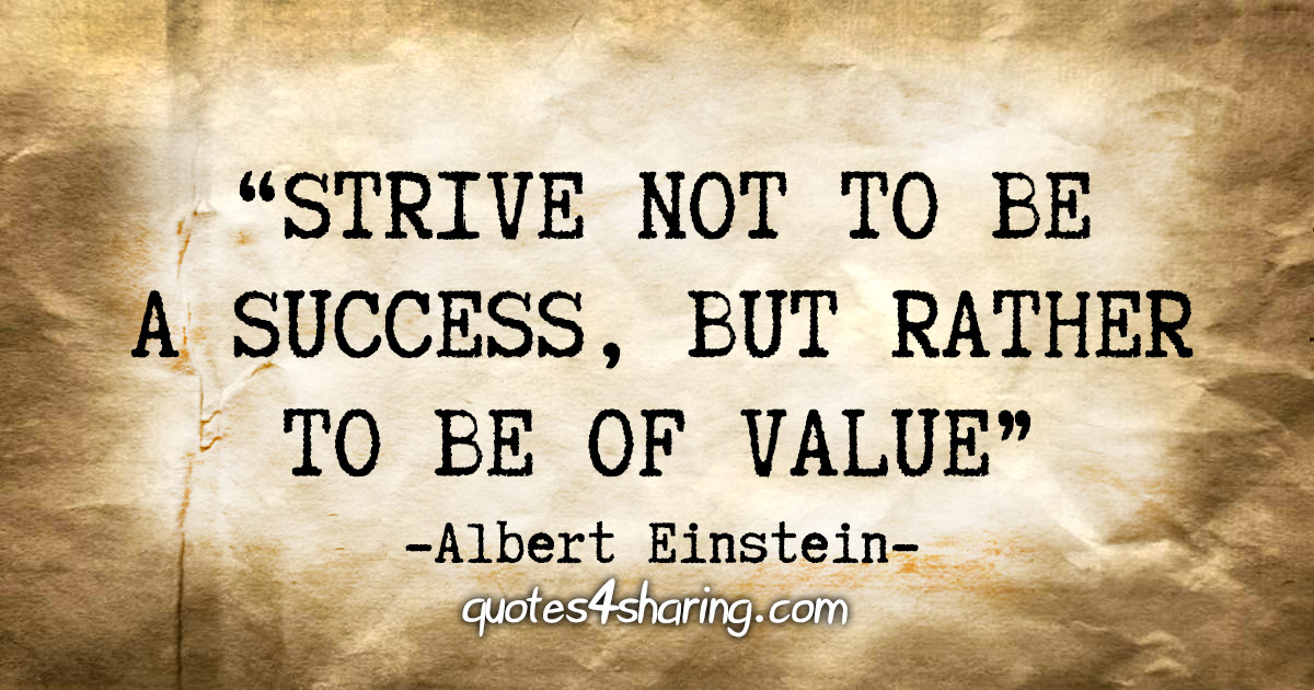 "Albert Einstein Quotes Strive Not Success: ""Strive Not To Be A Success, But Rather To Be Of Value"