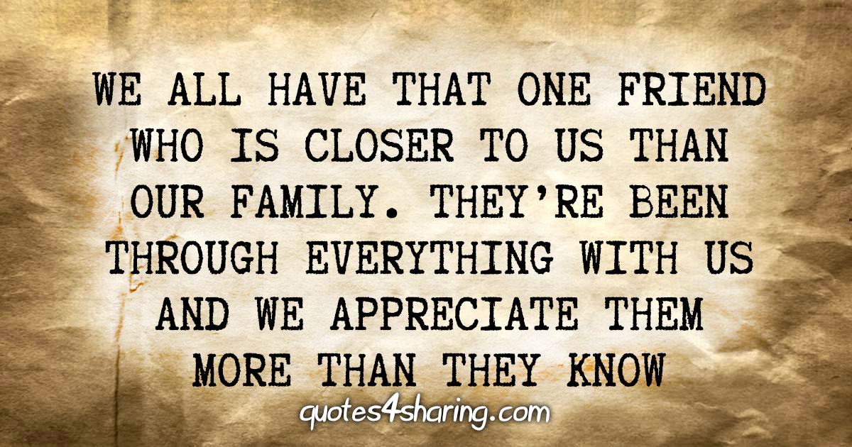 We all have that one friend who is closer to us than our family. They're been through everything with us and we appreciate them more than they know