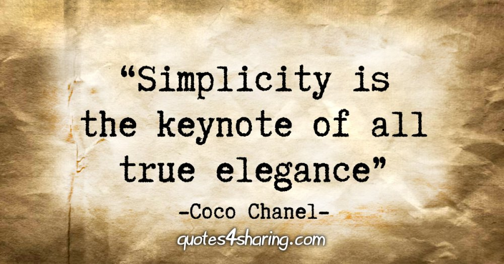 """Simplicity is the keynote of all true elegance"" - Coco Chanel"