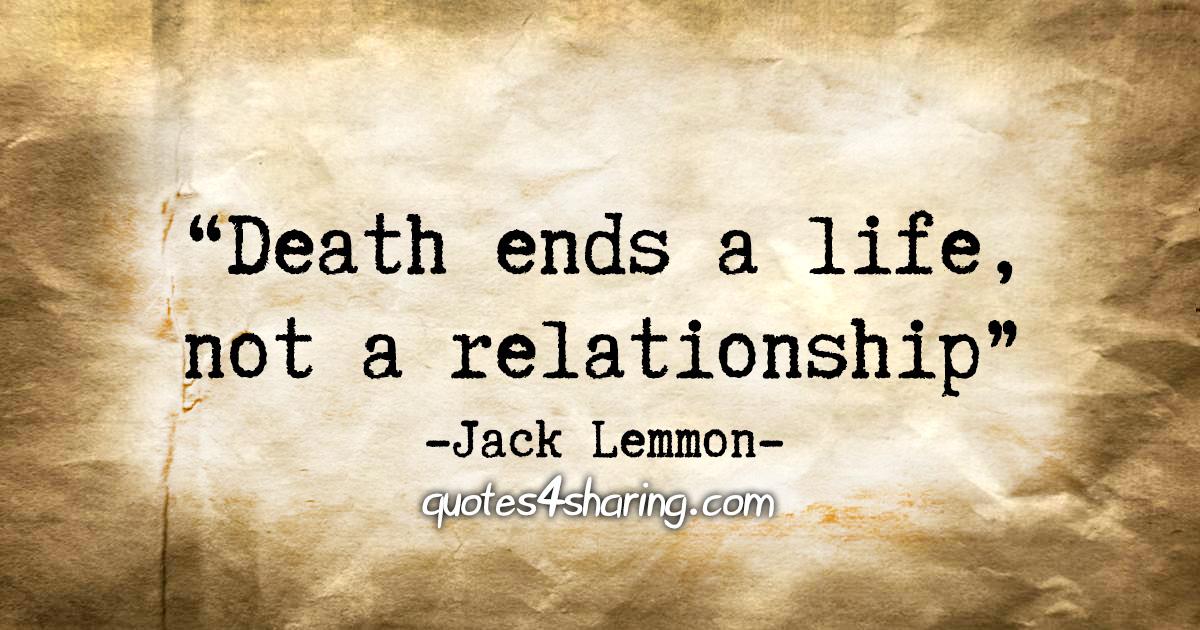 """Death ends a life, not a relationship."" - Jack Lemmon"